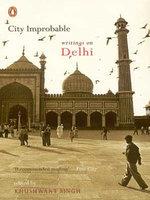 City Improbable: Writings on Delhi, ed Kushwant Singh